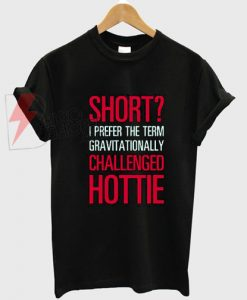 Short-I-Prefer-the-TermGravitatinnally-Challenged-Hottie-T-Shirt