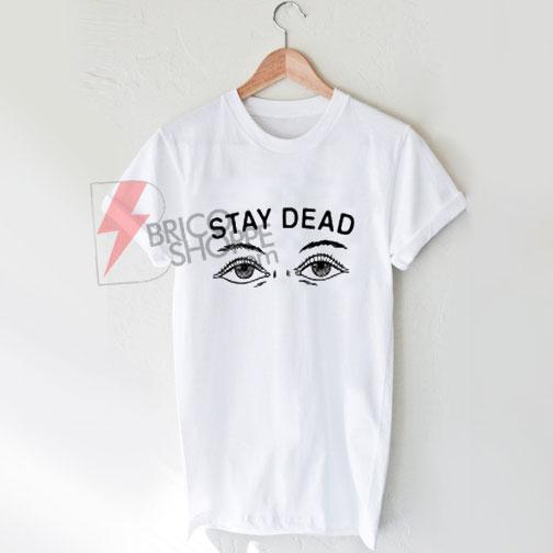 Stay Dead T-shirt