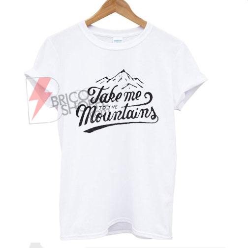 Take-me-to-the-mountains-t-shirt