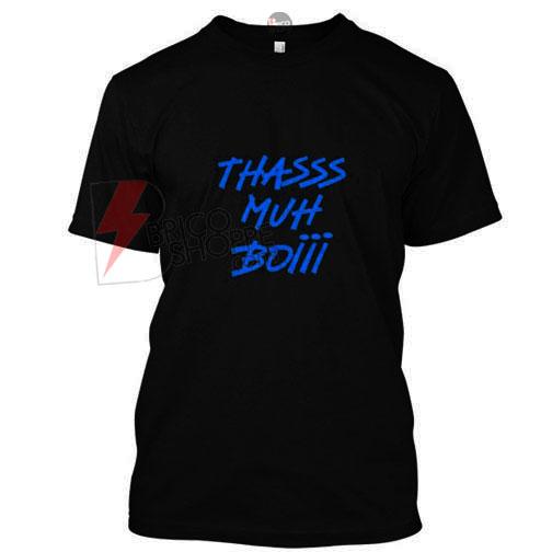 Thasss Muh Boiii T-Shirt