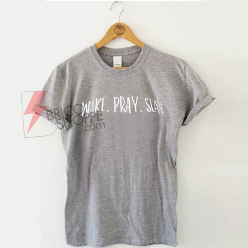 Wake-Pray-Slay-T-Shirt