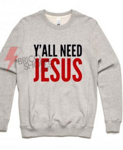 Y'all need jesus grey sweatshirt