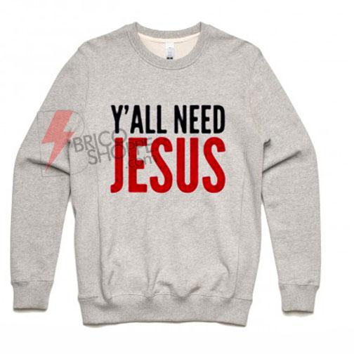 Y'all need jesus grey sweatshirt