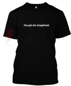 You Got Me Jungshook T Shirt