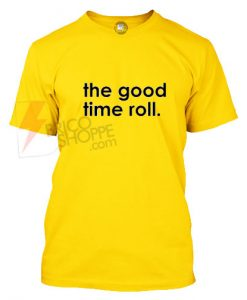 The good time roll T-Shirt