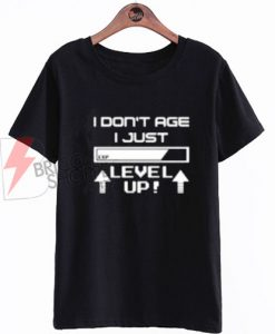 I Don't Age i just level Up T-Shirt On Sale