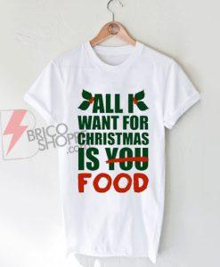 all-i-want-for-christmas-is-Food--christmas-T-Shirt