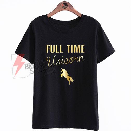 49665ef9 Full time unicorn T-Shirt On Sale - bricoshoppe.com