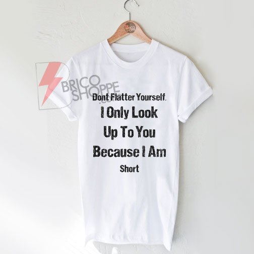 Dont Flatter Your self