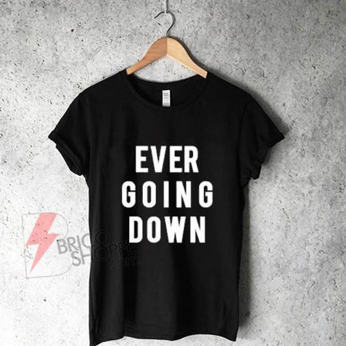 Sell Ever Going Down T-Shirt On sale