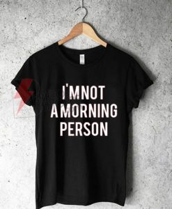 Sell I'm Not A Morning Person T-Shirt On sale