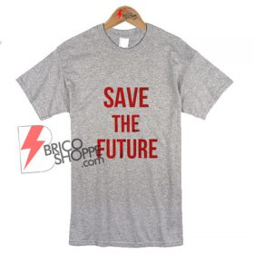 Sell Save The Future T-Shirt On Sale
