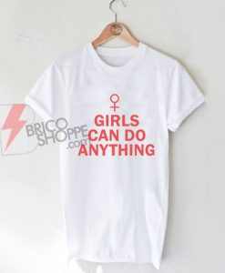 Sell Girls Can Do Anything T Shirt On Sale