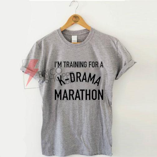 Sell-i'm-training-for-K-drama-marathon-T-Shirt-On-sale