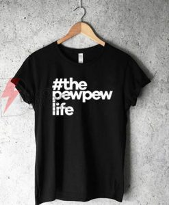 #ThePewPewLife T-Shirt On Sale