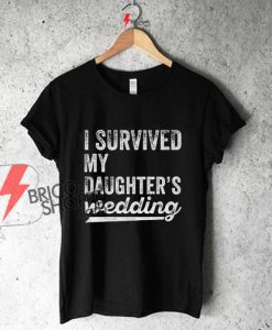 I-Survived-My-Daughter's-Wedding-Shirt.-Funny-Father-Mother-Of-The-Bride-Gift.-Wedding-Gifts-for-Parents