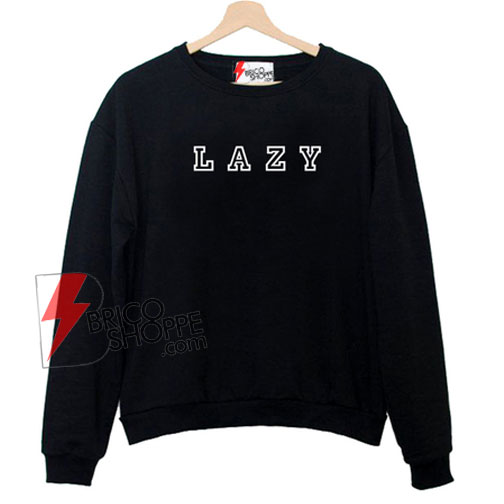 LAZY Sweatshirt On Sale