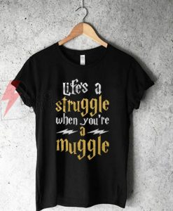 Life's A Struggle when you're a muggle T-Shirt On Sale
