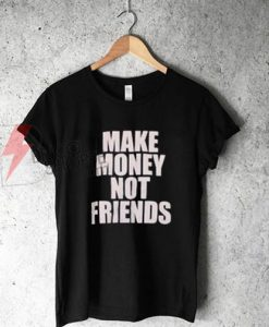 Make Money Not Friends T-Shirt On Sale