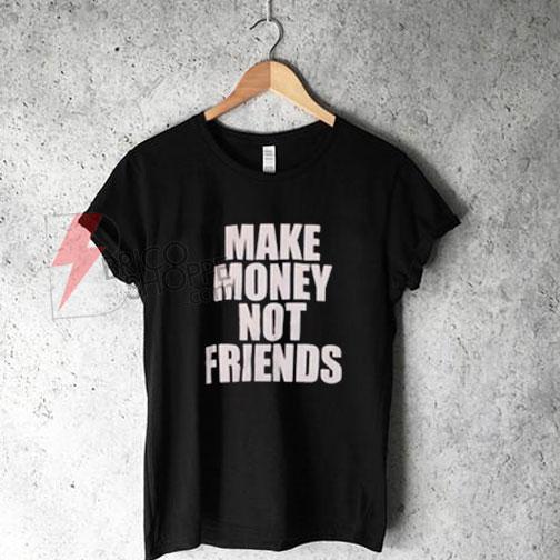 Make Money Not Friends T-Shirt On Sale