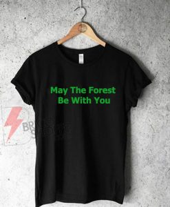 May The Forest Be With You Shirt On Sale