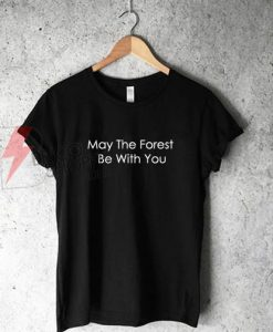 May The Forest Be With You T-Shirt On Sale