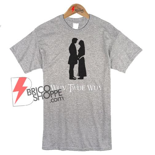Princess-Bride-Funny-Shirt---Wuv-Twue-Wuv
