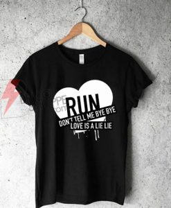 Run Dont Tell Me Bye bye T-Shirt On Sale