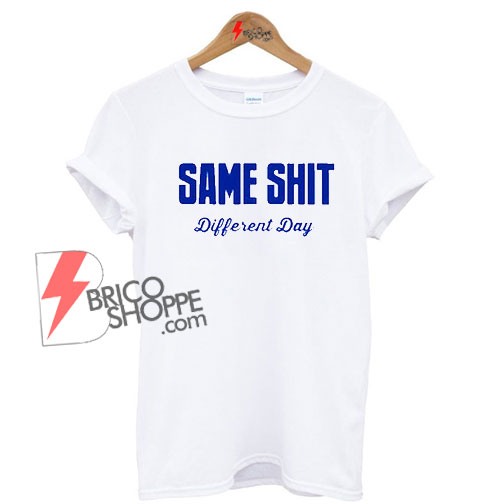 Same-Shit-Different-Day-Shirt-On-Sale