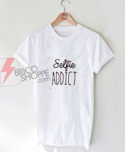 Selfie ADDICT T-Shirt On Sale