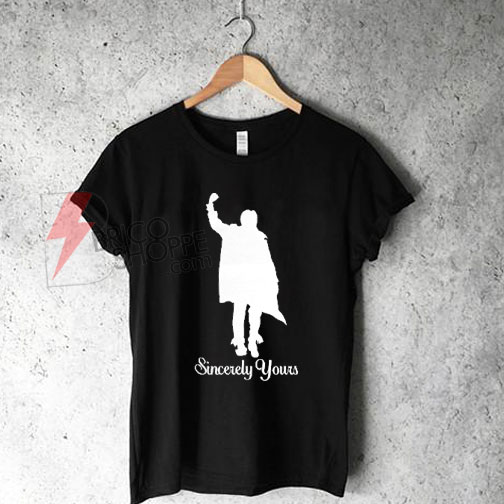 Sincerely Yours T-Shirt On Sale