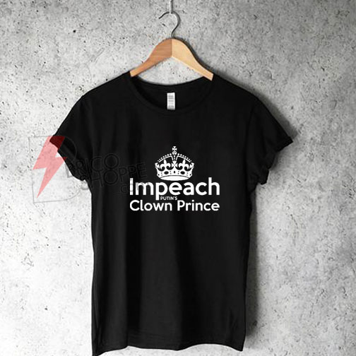 Impeach clown prince T-Shirt On Sale