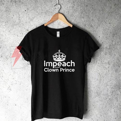 Impeach clown prince T-Shirt On Sale