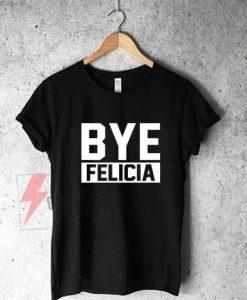 Bye-Felicia-Shirt,-Ice-Cube-Tshirt,-Friday-Movie-Shirt-Quote,-Funny-Tshirt,-Bye-Felia-Shirt-On-Sale