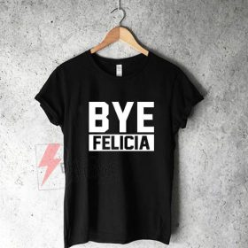 Bye-Felicia-Shirt,-Ice-Cube-Tshirt,-Friday-Movie-Shirt-Quote,-Funny-Tshirt,-Bye-Felia-Shirt-On-Sale