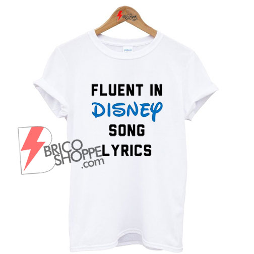 Fluent-in-Disney-Song-Lyrics-Shirt-On-Sale