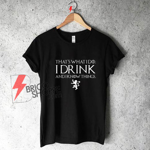 36cd9527a4 Game of Thrones Shirt - I drink and I know things, Tyrion Lannister ...