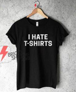 On Sale - I Hate T Shirt , Funny Shirt