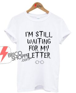 I'm Still Waiting For My Letter Harry Potter shirt On Sale