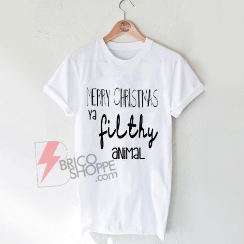 Merry Christmas Ya Filthy Animal Shirt.Merry Christmas Ya Filthy Animal Shirt On Sale
