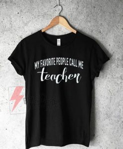 My-Favorite-People-Call-Me-teacher-Shirt-On-Sale