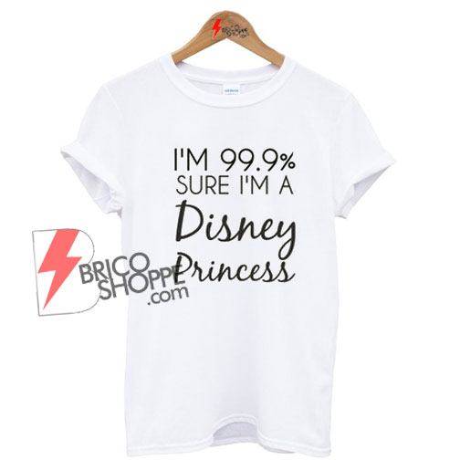 Sure I'm Disney Princess Shirt On Sale