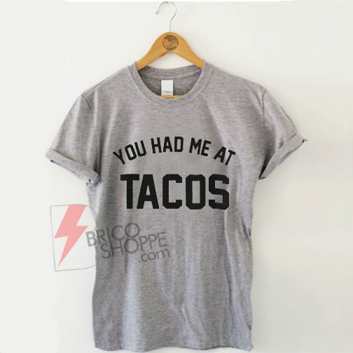 You Had Me At TACOS Shirt On Sale