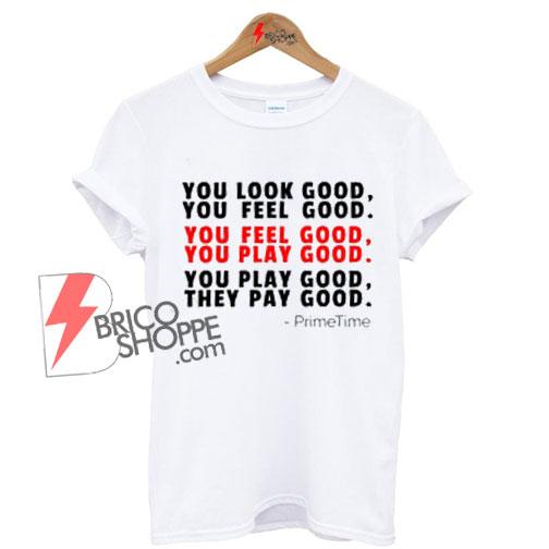 You-Look-Good,-You-Feel-Good-You-Play-Good-Shirt