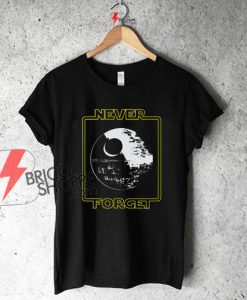 Star Wars Shirt | Never Forget the Death Star Shirt On Sale
