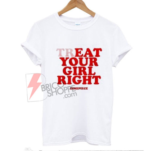 Treat Your Girl Right Shirt On Sale