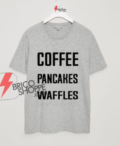 Coffee-Pancakes-Waffles-T-Shirt-On-Sale