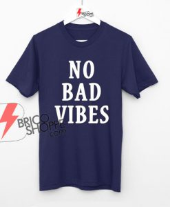 NO BAD VIBES Shirt On Sale