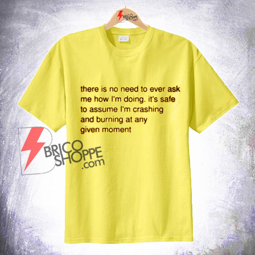 There is no need to ever ask me Shirt On Sale