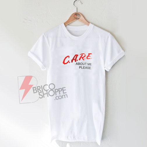 Care-About-Me-Please-White-T-Shirt-On-Sale